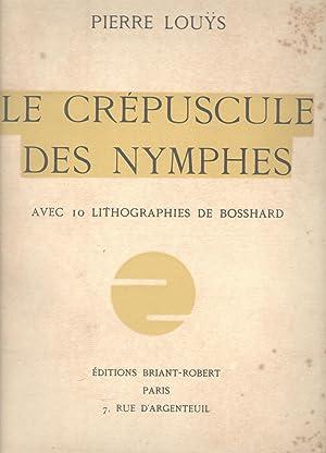 Le crépuscule des nymphes avec 10 lithographies: LOUYS Pierre :