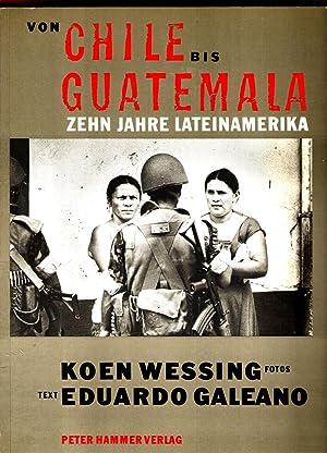 Von Chile bis Guatemala. - Zehn Jahre: Wessing, Koen und