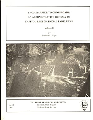 From Barrier to Crossroads: An Adminsistrative History of Capitol Reef National Park, Utah. 2 Vol...