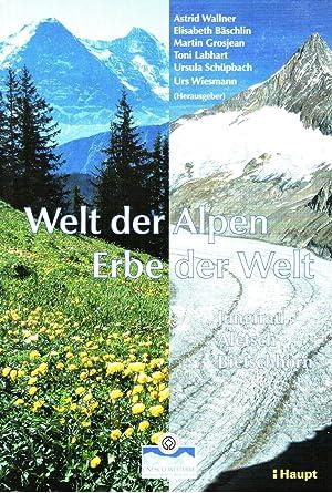 Welt der Alpen - Erbe der Welt: UNESCO Welterbe-Region Jungfrau - Aletsch - Bietschhorn. Jahrbuch ...