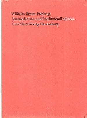 Schmiedeeisen und Leichtmetall am Bau : Kunstschmiede-: Braun-Feldweg, Wilhelm: