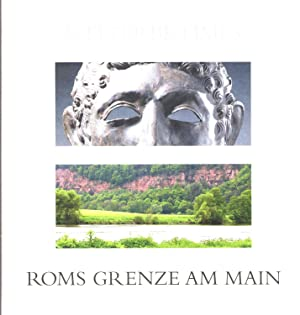 Welterbe Limes : Roms Grenze am Main