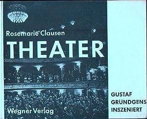 Theater. Gustaf Gründgens Inszeniert: Clausen, Rosemarie: