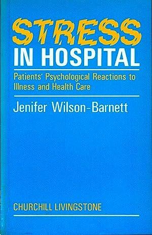 Stress in Hospital: Patients' Psychological Reactions to: Jenifer Wilson-Barnett