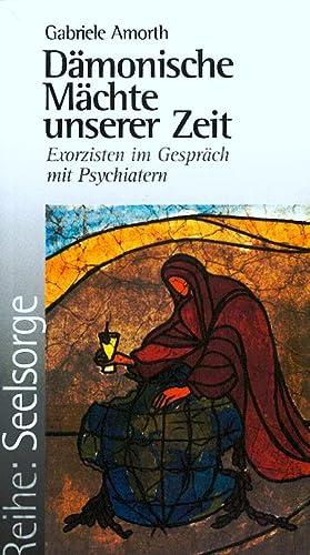 Dämonische Mächte unserer Zeit: Exorzisten im Gespräch mit Psychiatern (Exorzismus):...