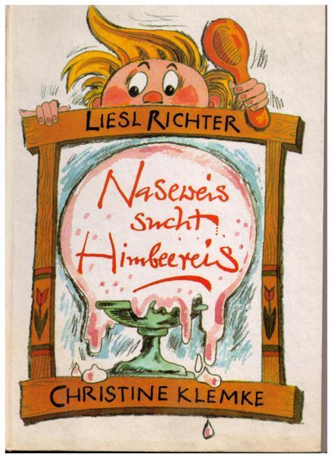 Naseweis sucht Himbeereis: Richter , Liesl