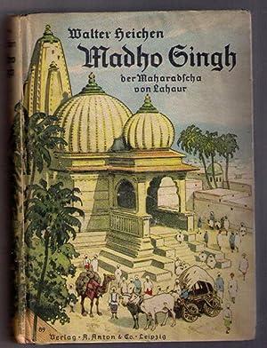 Madho Singh - der Maharadscha von Lahaur: Heichen , Walter