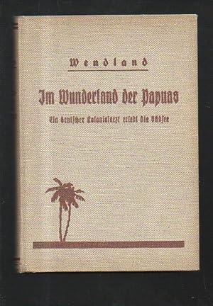 Wendland im Wunderland der Papuas Ein deutscher
