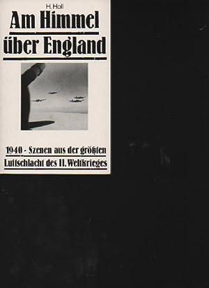 Holl am Himmel über England 1940 Szenen aus der größten Luftschlacht des II. ...