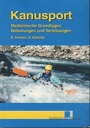 Kanusport - medizinische Grundlagen, Belastungen und Verletzungen: Petracic, Bozo/ Harro Böttcher