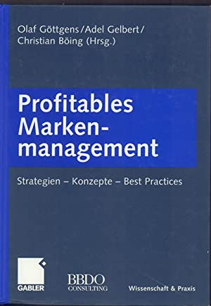 Profitables Markenmanagement - Konzepte, Methoden und Best Practices