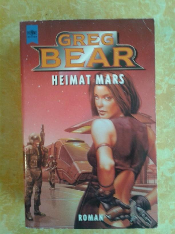Heimat Mars ; Science Fiction-Roman / Aus dem Amerikanischen von Usch Kiausch - Bear, Greg