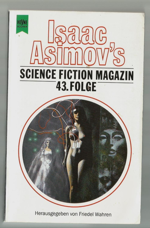 Isaac Asimovs Science Fiction Magazin, 43. Folge / Ausgewählt und herausgegeben von Friedel Wahren - Wahren, Friedel (Hrsg.)