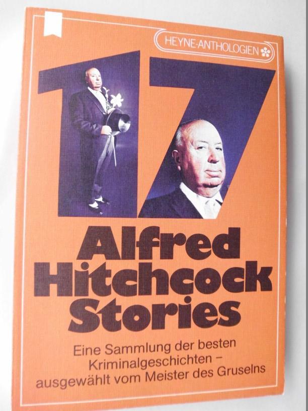 17 Alfred Hitchcock Stories : Eine Sammlung der besten Kriminalgeschichten - Hitchcock, Alfred (Hrsg.)