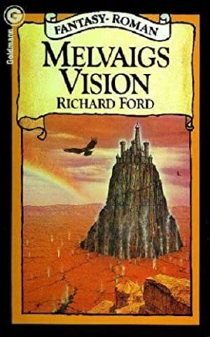 Melvaigs Vision ; Fantasy-Roman: Ford, Richard: