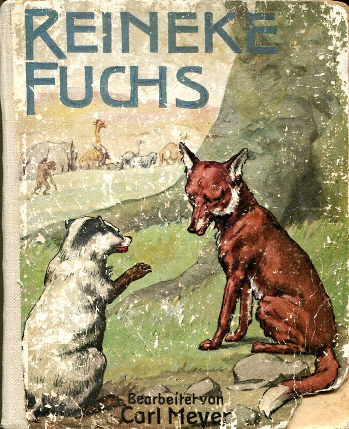 Reineke Fuchs. Nach alten Quellen für die: Meyer, Karl.