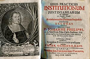 Usus Practicus Institutionum Iustinianearum per insigniores ex singulis Titulis congestas & ...