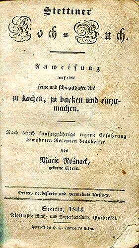 Stettiner Koch-Buch. Anweisung auf eine feine und schmackhafte Art zu kochen, zu backen und ...