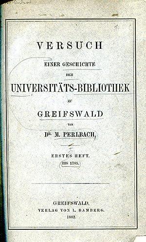 Versuch einer Geschichte der Universitäts-Bibliothek zu Greifswald. Erstes Heft. Bis 1785 (m.n.e.)....