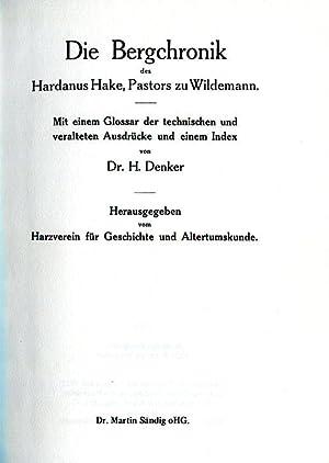 Die Bergchronik des Hardanus Hake, Pastors zu Wildemann. Mit eeinem Glossar der technischen und ...