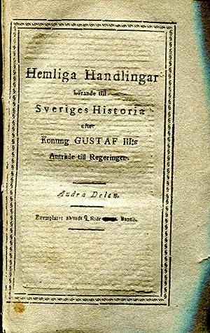 Hemliga handlingar, hörande till Sveriges historia efter konung Gustaf III:s anträde till ...