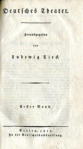 Deutsches Theater. Herausgegeben von Ludewig Tieck. Erster Band. Von 1450 bis 1600.: Tieck, Ludwig ...