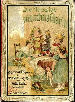 Die fleissige Puppenschneiderin. Zehnte Auflage von Julie Lutz Für fleißige Kinderhände. Anleitung ...