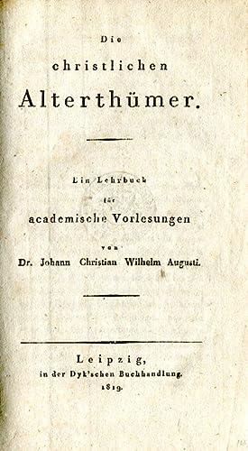 Die christlichen Althertümer. Ein Lehrbuch für academische Vorlesungen.: Augusti, Johann Christian ...