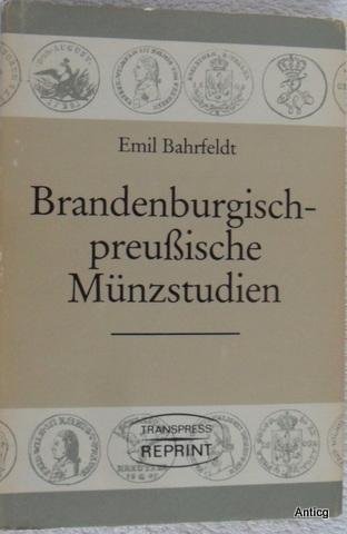 Brandenburgisch-preußische Münzstudien. 18 Aufsätze zur brandenburgischen und: Bahrfeldt, Emil: