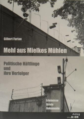Mehl aus Mielkes Mühlen. Politische Häftlinge und: Furian, Gilbert: