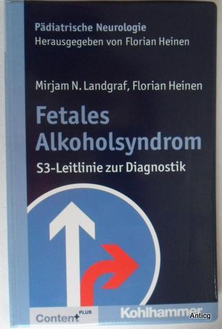 Fetales Alkoholsyndrom. S3-Leitlinie zur Diagnostik. - Landgraf, Mirijam N. und Florian Heinen