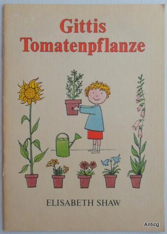 Gittis Tomatenpflanze. - Shaw, Elizabeth
