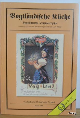 Vogtländische Küche. Vogtländische Originalrezepte.: Röder, Curt (Hrsg.):