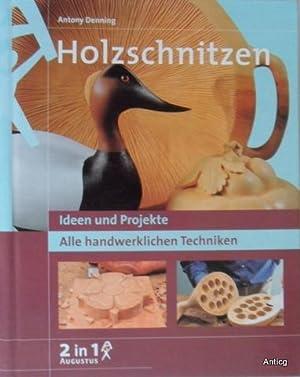 Holzschnitzen. Ideen und Projekte. Alle handwerklichen Techniken.: Denning, Antony: