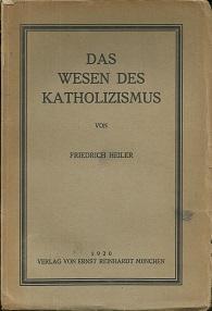 Das Wesen des Katholizismus. Sechs Vorträge, gehalten: Heiler, Friedrich: