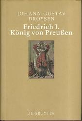 Friedrich I. König von Preußen. mit einem: Droysen, Johann Gustav: