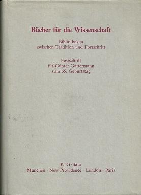Bücher für die Wissenschaft. Bibliotheken zwischen Tradition: Gattermann, Günter: Festschrift