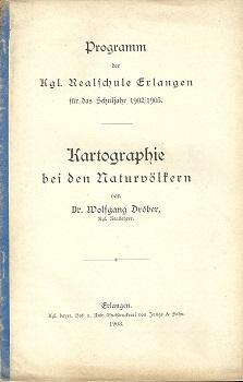 Kartographie bei den Naturvölkern. Phil. Diss. Erlangen. Programm der Kgl. Realschule Erlangen...