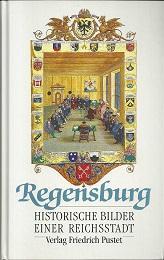 Regensburg. Historische Bilder einer Reichsstadt. [Beiträge aus: Kolmer, Lothar /