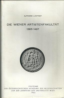 Die Wiener Artistenfakultät 1365 - 1497. Festgabe: Lhotsky, Alphons: