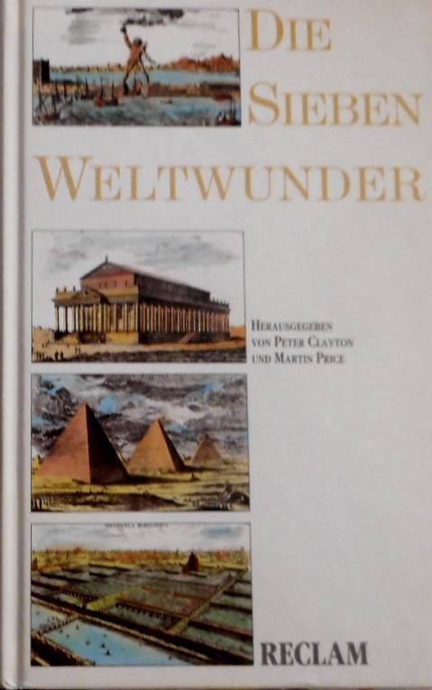 Die sieben Weltwunder. hrsg. von Peter A.: Clayton, Peter A.