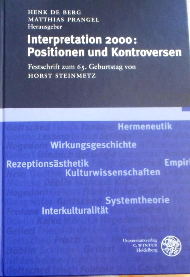 Interpretation 2000 : Positionen und Kontroversen ; Festschrift zum 65. Geburtstag von Horst Steinmetz. hrsg. von Henk de Berg ; Matthias Prangel - Berg, Henk de (Hrsg.) und Horst Steinmetz