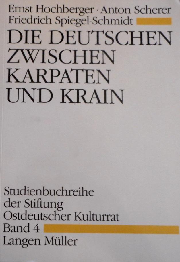 Die Deutschen zwischen Karpaten und Krain. Vertreibungsgebiete: Hochberger, Ernst, Anton