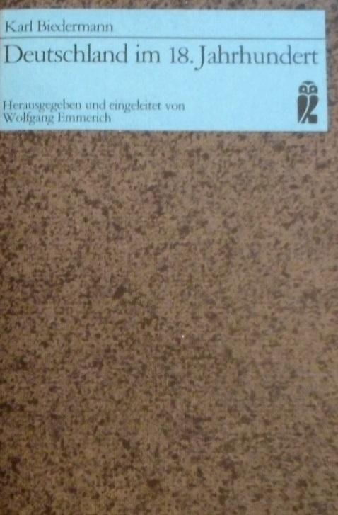 Deutschland im 18. Jahrhundert. Hrsg. u. eingel.: Biedermann, Karl
