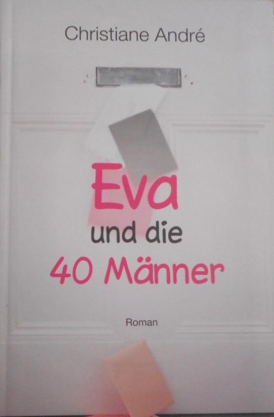 Eva und die 40 Männer. Roman.: Andre, Christiane