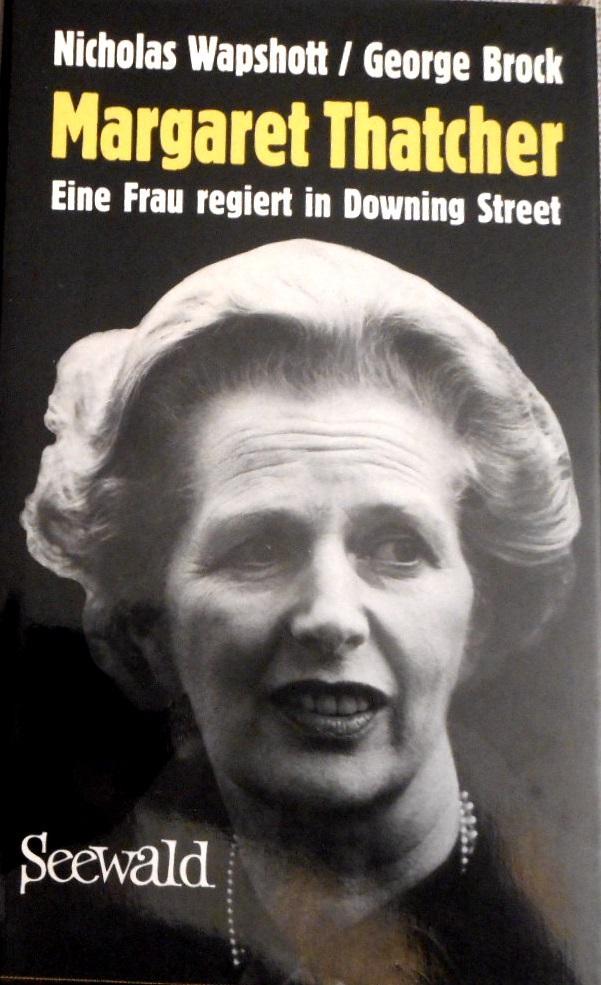 Margaret Thatcher : e. Frau regiert in Downing Street. ; George Brock. [Die Übers. aus d. Engl. besorgte Hermann Kusterer] - Wapshott, Nicholas und George Brock
