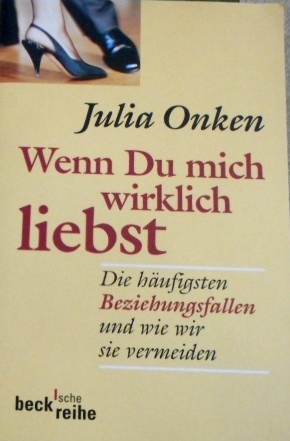Wenn Du mich wirklich liebst : die häufigsten Beziehungsfallen und wie wir sie vermeiden. Julia Onken / Beck'sche Reihe ; 1415 - Onken, Julia (Verfasser)