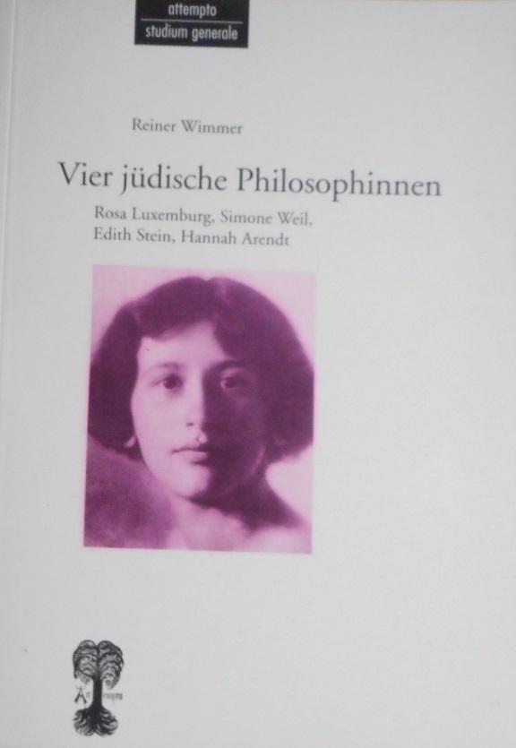 Vier jüdische Philosophinnen : Rosa Luxemburg, Simone Weil, Edith Stein, Hannah Arendt. Reiner Wimmer / Attempto Studium generale - Wimmer, Reiner (Verfasser)