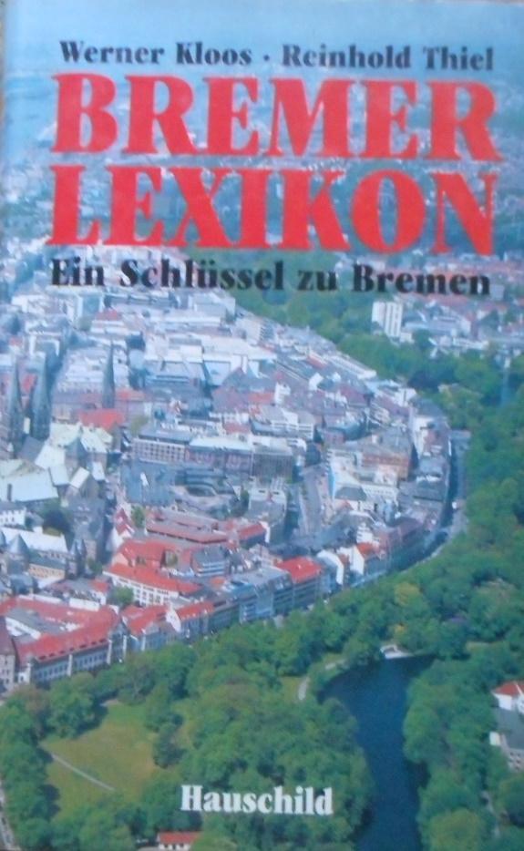 Bremer Lexikon : ein Schlüssel zu Bremen. Werner Kloos; Reinhold Thiel - Kloos, Werner und Reinhold Thiel