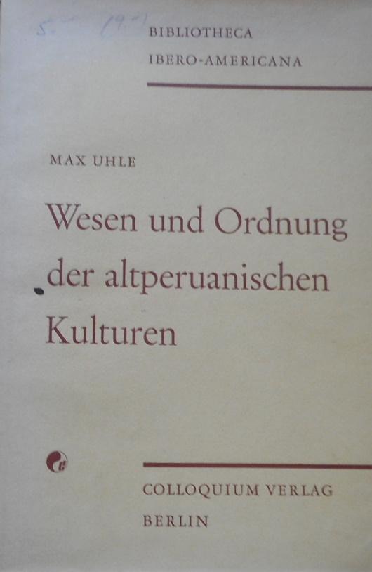 Wesen und Ordnung der altperuanischen Kulturen. Bibliotheca: Uhle, Max